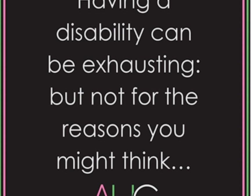 Disabilities can be exhausting, but not because of the condition.